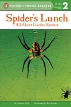Spider's Lunch - All About Garden Spiders ebook by Joanna Cole, Ron Broda, Kristin Kalbli