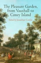 The Pleasure Garden, from Vauxhall to Coney Island ebook by Jonathan Conlin