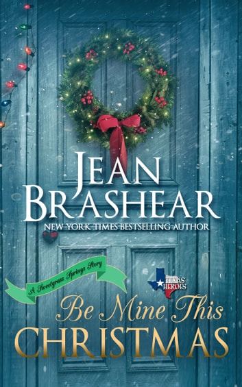Be Mine This Christmas - A Sweetgrass Springs Novella ebook by Jean Brashear