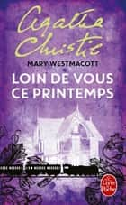 Loin de vous ce printemps ebook by Agatha Christie