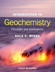 Introduction to Geochemistry - Principles and Applications ebook by Kula C. Misra