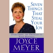 Seven Things That Steal Your Joy - Overcoming the Obstacles to Your Happiness livre audio by Joyce Meyer