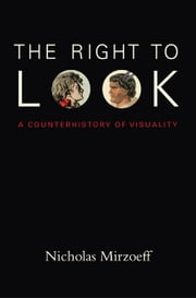 The Right to Look - A Counterhistory of Visuality ebook by Nicholas Mirzoeff