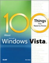 100 Things You Need to Know about Microsoft Windows Vista ebook by Eric Geier