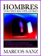 Hombres, Volumen Recopilatorio - Relatos eróticos de temática gay ebook by Marcos Sanz