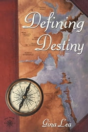 Defining Destiny - Book One of the Truenorth/Destinybay Series ebook by Gina Lea