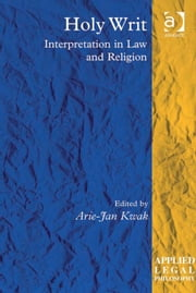 Holy Writ - Interpretation in Law and Religion ebook by Dr Arie-Jan Kwak,Professor Tom D Campbell