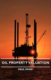 Oil Property Valuation ebook by Paul Paine
