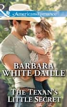 The Texan's Little Secret (Mills & Boon American Romance) (Texas Rodeo Barons, Book 4) ebook by Barbara White Daille