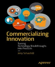 Commercializing Innovation - Turning Technology Breakthroughs into Products ebook by Jerome Schaufeld