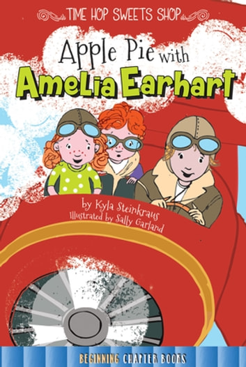 Apple Pie with Amelia Earhart ebook by Kyla Steinkraus