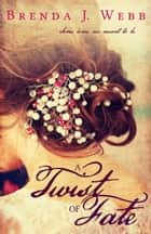 A Twist Of Fate ebook by Brenda J. Webb
