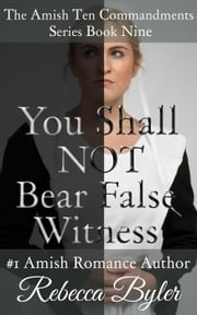 You Shall Not Bear False Witness - The Amish Ten Commandments Series, #9 ebook by Rebecca Byler