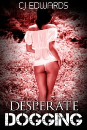 Desperate Dogging ebook by CJ Edwards