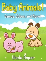 Baby Animals! Games, Jokes, and More! ebook by Uncle Amon