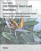 200 POEMS/ Short Lived Revelations - Contemporary Poertry/Lost And Found Lyrics of 200 uncommon poems ebook by Peter Jalesh
