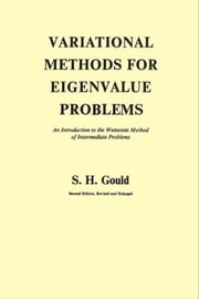 Variational Methods for Eigenvalue Problems - An Introduction to the Weinstein Method of Intermediate Problems (Second Edition) ebook by S. H. Gould