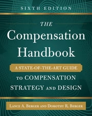 The Compensation Handbook, Sixth Edition: A State-of-the-Art Guide to Compensation Strategy and Design ebook by Lance Berger,Dorothy Berger