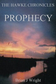 The Hawke Chronicles PROPHECY ebook by Brian James Wright