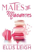 Mates & Macarons - A Kinship Cove Fun & Flirty Romance Collection ebook by Ellis Leigh