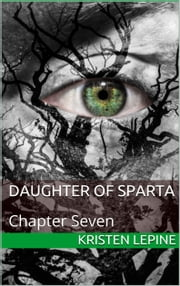 Daugher of Sparta: Chapter Seven ebook by Kristen LePine
