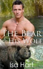 The Bear and His Wolf (Gay Werebear Romance) ebook by Isa Hart