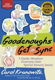 The Goodenoughs Get in Sync - 5 Family Members Overcome their Special Sensory Issues ebook by Carol Kranowitz