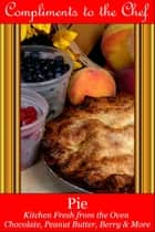 Pie: Kitchen Fresh from the Oven ebook by Compliments to the Chef