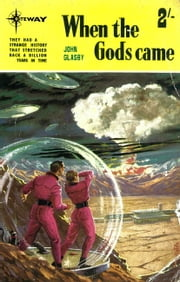 When The Gods Came ebook by John Glasby,John Adams