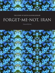 Forget-Me-Not, Iran: The Story of Keith Ransom-Kehler ebook by Munro, Sarah