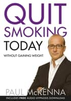 Quit Smoking Today Without Gaining Weight ebook by Paul McKenna