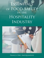 Essentials of Food Safety in the Hospitality Industry ebook by Francis Eric Amuquandoh