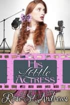 His Little Actress ebook by Rose St. Andrews