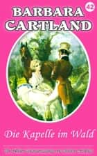 Die Kapelle im Wald ebook by Barbara Barbara Cartland