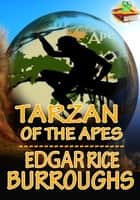 Tarzan: Tarzan of the Apes - Adventure Tale of Tarzan ebook by Edgar Rice Burroughs