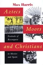 Aztecs, Moors, and Christians ebook by Max Harris