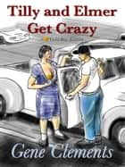 Tilly and Elmer Get Crazy ebook by Gene Clements
