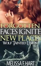 Forgotten Faces Ignite New Places ebook by Melissa F. Hart