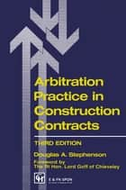 Arbitration Practice in Construction Contracts ebook by D.A. Stephenson