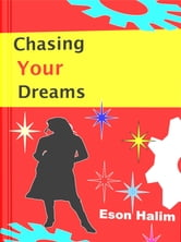Chasing Your Dreams ebook by Eson Halim