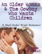 An Older Woman & the Cowboy Who Wants Children: A Mail Order Bride Romance ebook by Doreen Milstead