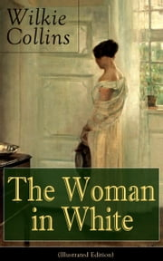 The Woman in White (Illustrated Edition) - A Mystery Suspense Novel from the prolific English writer, best known for The Moonstone, No Name, Armadale, The Law and The Lady, The Dead Secret, Man and Wife, Poor Miss Finch and The Black Robe ebook by Wilkie Collins,John McLenan