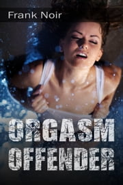 Orgasm Offender ebook by Frank Noir