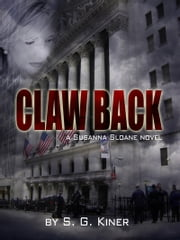 Claw Back - A Susanna Sloane Novel ebook by S. G. Kiner