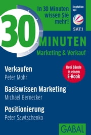Sonderedition 30 Minuten Marketing & Verkauf - Drei Bände in einem E-Book: Verkaufen, Basiswissen Marketing, Positionierung ebook by Peter Mohr,Michael Bernecker,Peter Sawtschenko