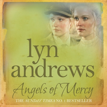 Angels of Mercy - A gripping saga of sisters, love and war audiobook by Lyn Andrews
