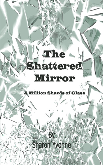 The Shattered Mirror Ebook By Sharon Yvonne 9781626758650