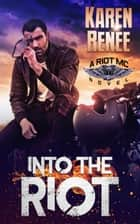 Into the Riot (Riot MC #3) ebook by Karen Renee