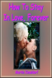 How to stay in love, forever ebook by Martin Kimeldorf