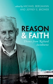 Reason and Faith - Themes from Richard Swinburne ebook by Michael Bergmann,Jeffrey E. Brower